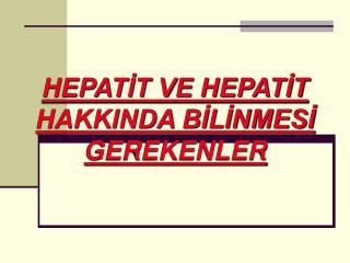 HEPATİT VE HEPATİT HAKKINDA BİLİNMESİ GEREKENLER