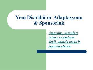 Yeni Distribütör Adaptasyonu & Sponsorluk