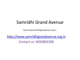 Samridhi Grand Avenue  Call@  919650862200
