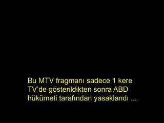 Bu  MTV  fragman? sadece 1 kere TV�de g�sterildikten sonra ABD h�k�meti taraf?ndan yasakland? ...