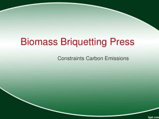 Biomass Briquetting Press Constraints Carbon Emissions