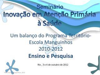 Um balanço do Programa Território-Escola Manguinhos 2010-2012 Ensino e Pesquisa