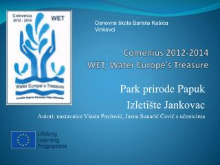 Comenius 2012-2014 WET, Water Europe's Treasure