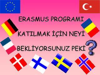 ERASMUS PROGRAMI  KATILMAK İÇİN NEYİ  BEKLİYORSUNUZ PEKİ