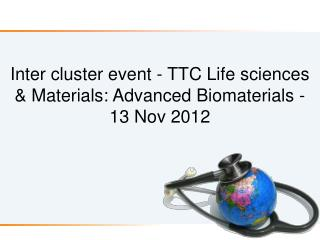 Inter cluster event - TTC Life sciences & Materials: Advanced Biomaterials - 13 Nov 2012