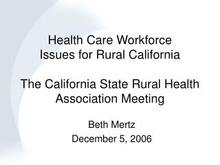 Health Care Workforce Issues for Rural California  The California State Rural Health Association Meeting