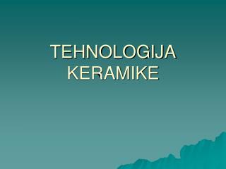 TEHNOLOGIJA KERAMIKE