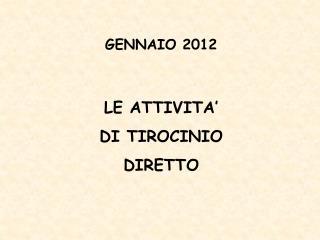 GENNAIO 2012  LE ATTIVITA'    DI TIROCINIO  DIRETTO