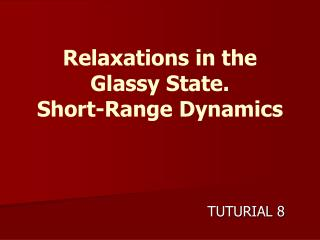 Relaxations in the Glassy State. Short-Range Dynamics