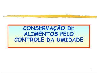 CONSERVAÇÃO DE ALIMENTOS PELO CONTROLE DA UMIDADE