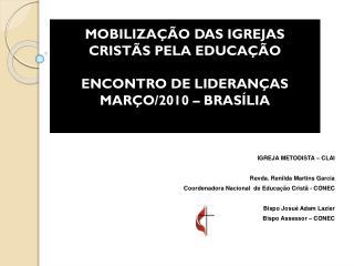 MOBILIZAÇÃO  DAS IGREJAS CRISTÃS PELA  EDUCAÇÃO ENCONTRO DE LIDERANÇAS  MARÇO/2010  – BRASÍLIA