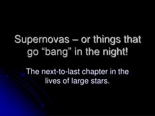 "Supernovas – or things that go ""bang"" in the night!"