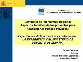 Gerardo Gavilanes Director División de Asesoría Económica Ministerio de Fomento
