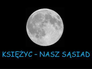 Księżyc – nasz sąsiad