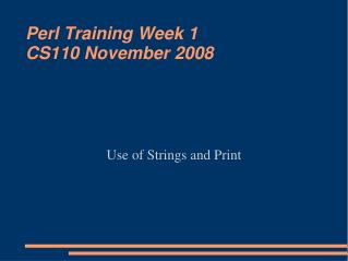 Perl Training Week 1 CS110 November 2008