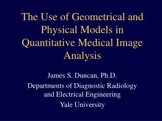 The Use of Geometrical and Physical Models in Quantitative Medical Image Analysis