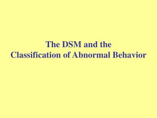 The DSM and the  Classification of Abnormal Behavior
