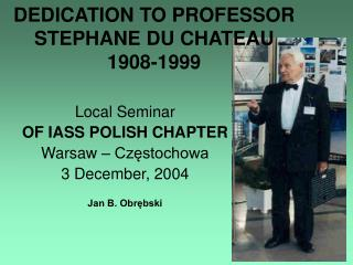 DEDICATION TO PROFESSOR  STE PH AN E  DU CHATEAU 1908-1999