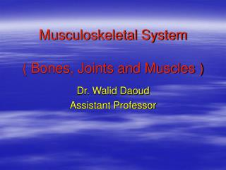 Musculoskeletal System ( Bones, Joints and Muscles )
