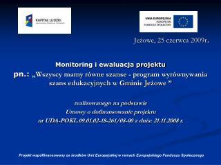 Jeżowe, 25 czerwca 2009r .  Monitoring i ewaluacja projektu