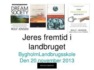 Jeres fremtid i landbruget BygholmLandbrugsskole Den 20.november 2013