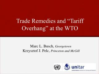 """Trade Remedies and """"Tariff Overhang"""" at the WTO"""