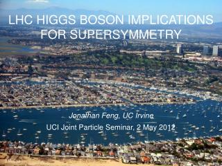 LHC HIGGS BOSON IMPLICATIONS FOR SUPERSYMMETRY