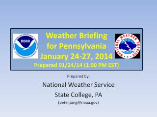 Weather Briefing for Pennsylvania January 24-27, 2014 Prepared 01/24/14 (1:00 PM EST)
