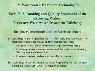 IV. Wastewater Treatment Technologies  Topic IV. 5. Ranking and Quality Standards of the Receiving Waters.  Necessary Wa