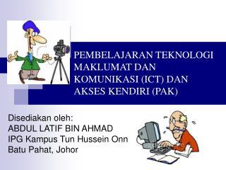 PEMBELAJARAN TEKNOLOGI MAKLUMAT DAN KOMUNIKASI (ICT) DAN AKSES KENDIRI (PAK)