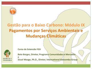 Gestão para o Baixo Carbono: Módulo IX Pagamentos por Serviços Ambientais e Mudanças Climáticas