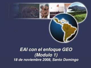EAI con el enfoque GEO (Modulo 1) 18 de noviembre 2008, Santo Domingo