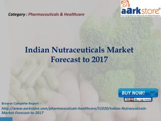 Aarkstore - Indian Nutraceuticals Market Forecast to 2017