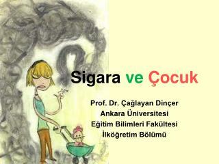 Prof. Dr. Çağlayan Dinçer Ankara Üniversitesi  Eğitim Bilimleri Fakültesi  İlköğretim Bölümü