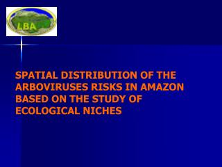 SPATIAL DISTRIBUTION OF THE ARBOVIRUSES RISKS IN AMAZON BASED ON THE STUDY OF ECOLOGICAL NICHES