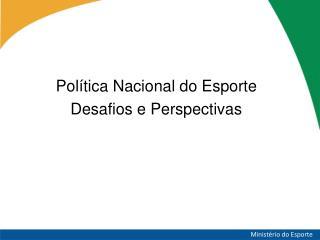 Política Nacional do Esporte Desafios e Perspectivas