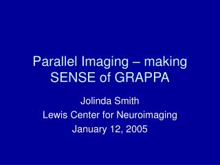 Parallel Imaging � making SENSE of GRAPPA