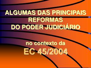 ALGUMAS DAS PRINCIPAIS REFORMAS  DO PODER JUDICIÁRIO no contexto da EC 45/2004