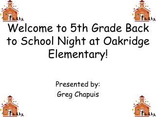 Welcome to 5th Grade Back to School Night at Oakridge Elementary