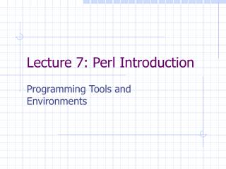Lecture 7: Perl Introduction