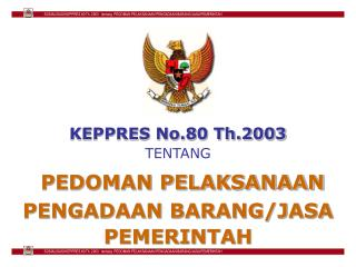 KEPPRES No.80 Th.2003 TENTANG PEDOMAN PELAKSANAAN PENGADAAN BARANG/JASA PEMERINTAH