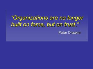 """""""Organizations are no longer built on force, but on trust."""""""