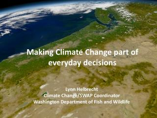 Lynn Helbrecht Climate Change/SWAP Coordinator Washington Department of Fish and Wildlife
