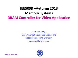 IEE5008 –Autumn 2013 Memory Systems DRAM Controller for Video Application
