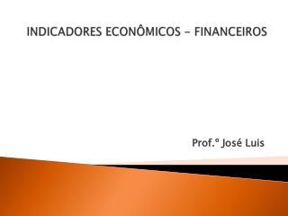 INDICADORES ECON�MICOS - FINANCEIROS