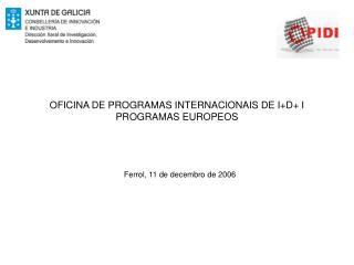 OFICINA DE PROGRAMAS INTERNACIONAIS DE I+D+ I PROGRAMAS EUROPEOS