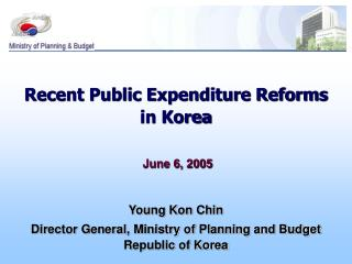 Recent Public Expenditure Reforms in Korea  June 6, 2005 Young Kon Chin