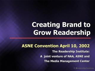 ASNE Convention April 10, 2002 The Readership Institute: A  joint venture of NAA, ASNE and   The Media Management Center