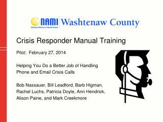 Crisis Responder Manual Training Pilot:  February 27, 2014 Helping You Do a Better Job of Handling