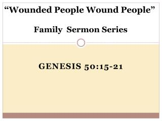 """ Wounded People Wound People""  Family  Sermon Series"